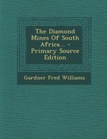 The Diamond Mines Of South Africa... - Primary Source Edition
