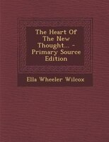 The Heart Of The New Thought... - Primary Source Edition