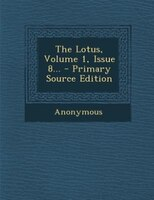 The Lotus, Volume 1, Issue 8... - Primary Source Edition