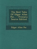 The Best Tales Of Edgar Allan Poe... - Primary Source Edition