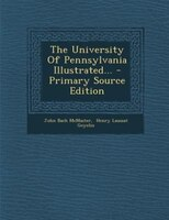 The University Of Pennsylvania Illustrated... - Primary Source Edition