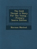 The Gold Thread: A Story For The Young... - Primary Source Edition