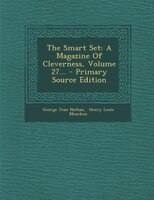 The Smart Set: A Magazine Of Cleverness, Volume 27... - Primary Source Edition