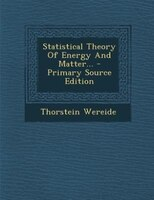 Statistical Theory Of Energy And Matter... - Primary Source Edition