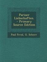 Pariser Liebschaften. - Primary Source Edition