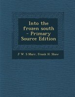 Into the frozen south  - Primary Source Edition