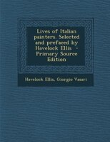 Lives of Italian painters. Selected and prefaced by Havelock Ellis  - Primary Source Edition