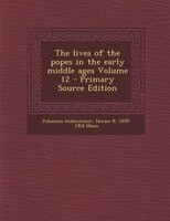 The lives of the popes in the early middle ages Volume 12 - Primary Source Edition