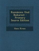 Rumänien Und Bukarest - Primary Source Edition
