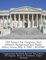 Crs Report For Congress: Fuel Ethanol: Background And Public Policy Issues: May 8, 2003 - Rl30369