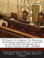 CRS Report for Congress: The Elementary and Secondary Education Act, as Amended by the No Child Left Behind Act: A Primer: J