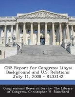 CRS Report for Congress: Libya: Background and U.S. Relations: July 11, 2008 - RL33142