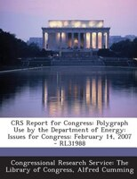 CRS Report for Congress: Polygraph Use by the Department of Energy: Issues for Congress: February 14, 2007 - RL31988