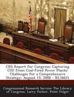 CRS Report for Congress: Capturing CO2 from Coal-Fired Power Plants: Challenges for a Comprehensive Strategy: August 15, 200