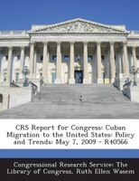 CRS Report for Congress: Cuban Migration to the United States: Policy and Trends: May 7, 2009 - R40566