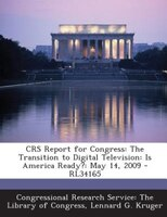 CRS Report for Congress: The Transition to Digital Television: Is America Ready?: May 14, 2009 - RL34165