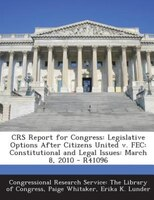 CRS Report for Congress: Legislative Options After Citizens United v. FEC: Constitutional and Legal Issues: March 8, 2010 -