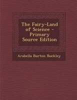 The Fairy-Land of Science - Primary Source Edition
