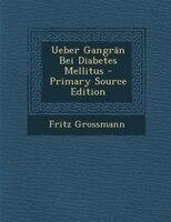 Ueber Gangrän Bei Diabetes Mellitus - Primary Source Edition