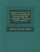 Marlowe'S Faust: Die Älteste Dramatische Bearbeitung Der Faustsage - Primary Source Edition