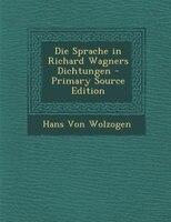Die Sprache in Richard Wagners Dichtungen - Primary Source Edition