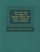 The Life and Writings of Thomas Paine: The Crisis - Primary Source Edition
