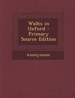 Walks in Oxford - Primary Source Edition