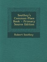 Southey's Common-Place Book - Primary Source Edition
