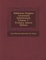 Biblioteca Hispano Americana Setentrional, Volume 3 - Primary Source Edition