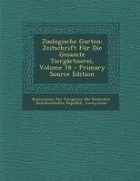 Zoologische Garten: Zeitschrift Für Die Gesamte Tiergärtnerei, Volume 18 - Primary Source Edition