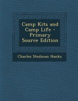 Camp Kits and Camp Life - Primary Source Edition