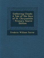 Gathering Clouds: A Tale of the Days of St. Chrysostom - Primary Source Edition