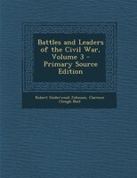 Battles and Leaders of the Civil War, Volume 3 - Primary Source Edition
