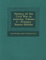 History of the Civil War in America, Volume 4 - Primary Source Edition