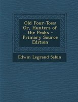 Old Four-Toes: Or, Hunters of the Peaks - Primary Source Edition