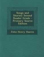 Songs and Stories: Second Reader Grade - Primary Source Edition