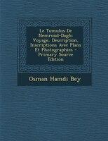 Le Tumulus De Nemroud-Dagh: Voyage, Description, Inscriptions Avec Plans Et Photographies - Primary Source Edition