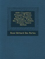 1849: L'expéditon Française De Rome, Sous La Deuxième Républoque, D'après Des Documents