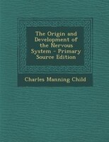 The Origin and Development of the Nervous System - Primary Source Edition