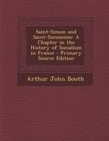 Saint-Simon and Saint-Simonism: A Chapter in the History of Socialism in France - Primary Source Edition