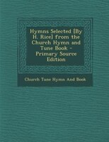 Hymns Selected [By H. Rice] from the Church Hymn and Tune Book - Primary Source Edition