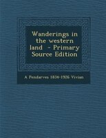 Wanderings in the western land  - Primary Source Edition