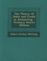 The Theory of Debit and Credit in Accounting - Primary Source Edition