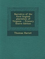 Narrative of the first English plantation of Virginia  - Primary Source Edition