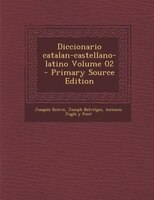 Diccionario catalan-castellano-latino Volume 02 - Primary Source Edition