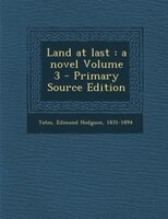 Land at last: a novel Volume 3 - Primary Source Edition