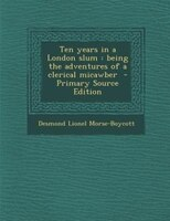 Ten years in a London slum: being the adventures of a clerical micawber  - Primary Source Edition