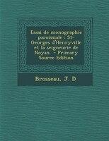 Essai de monographie paroissiale: St-Georges d'Henryville et la seigneurie de Noyan  - Primary Source Edition