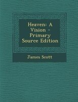 Heaven: A Vision - Primary Source Edition