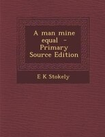 A man mine equal  - Primary Source Edition